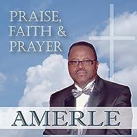 Praise Faith & Prayer