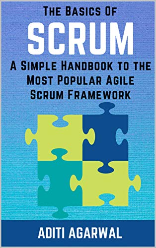 The Basics Of SCRUM: A Simple Handbook to the Most Popular Agile Scrum Framework - Learn and master essential Scrum with this complete Scrum guide (Lean-Agile Product Development) (English Edition)