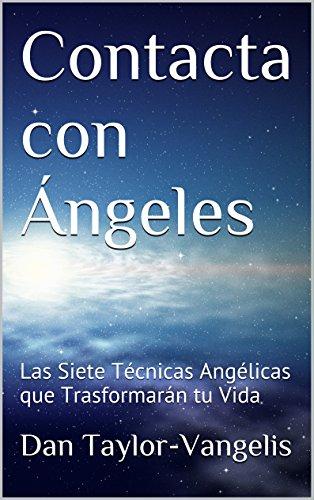 Contacta con Ángeles: Las Siete Técnicas Angélicas que Tr