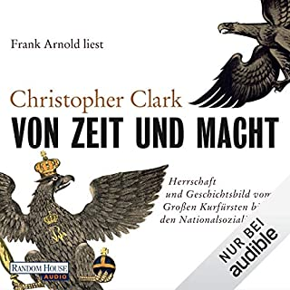 Von Zeit und Macht     Herrschaft und Geschichtsbild vom Großen Kurfürsten bis zu den Nationalsozialisten              By:                                                                                                                                 Christopher Clark                               Narrated by:                                                                                                                                 Frank Arnold                      Length: 9 hrs and 34 mins     Not rated yet     Overall 0.0