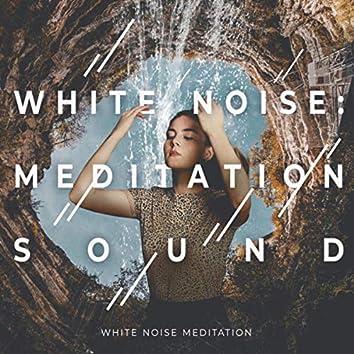 White Noise: Meditation Sound