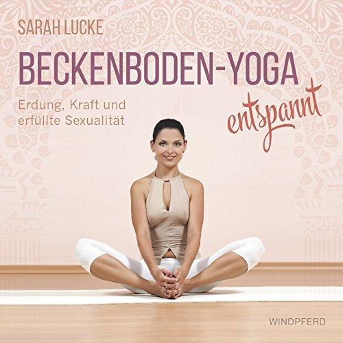Beckenboden- Yoga entspannt: Erdung, Kraft und erfüllte Sexualität: mit CD ca. 60 Minuten von Sarah Lucke (10. September 2015) Gebundene Ausgabe