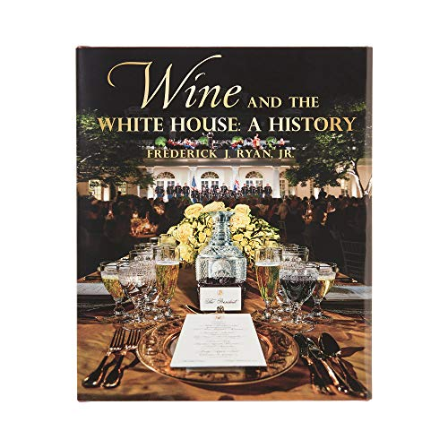 Compare Textbook Prices for Wine and the White House: A History  ISBN 9781950273072 by Frederick J. Ryan Jr.
