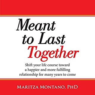 Meant to Last Together: Shift Your Life Course Toward a Happier and More Fulfilling Relationship for Many Years to Come cover art