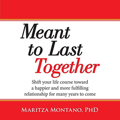 Meant to Last Together: Shift Your Life Course Toward a Happier and More Fulfilling Relationship for Many Years to Come audiobook cover art