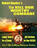 To Kill Our Worthy Comrade (- The Lidiya Petrova papers) (English Edition)