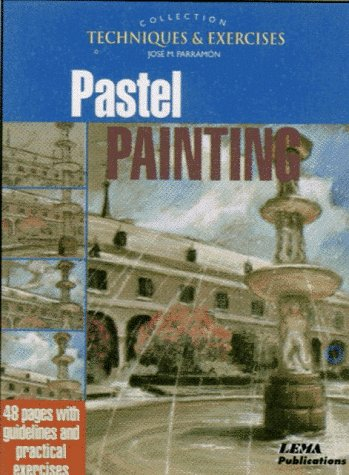Pastel Painting: Techniques and Exercises (The techniques & exercises collection)