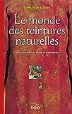 Le monde des teintures naturelles: Nouvelle édition