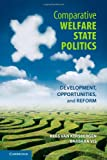 Comparative Welfare State Politics: Development, Opportunities, and Reform