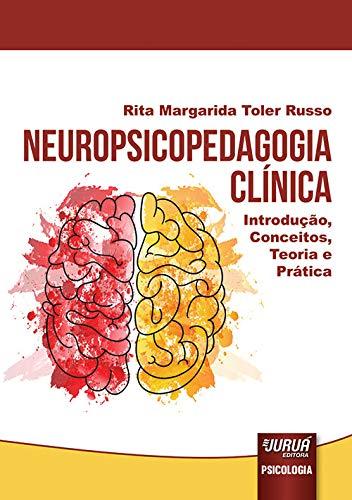 Neuropsicopedagogia Clínica - Introdução, Conceitos, Teoria e Prática