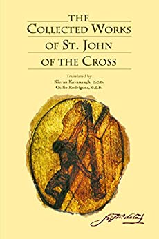 The Collected Works of St. John of the Cross (includes The Ascent of Mount Carmel, The Dark Night, The Spiritual Canticle, The Living Flame of Love, Letters, and The Minor Works) [Revised Edition] by [St. John of the Cross, Kieran Kavanaugh OCD, Otilio Rodriguez OCD]