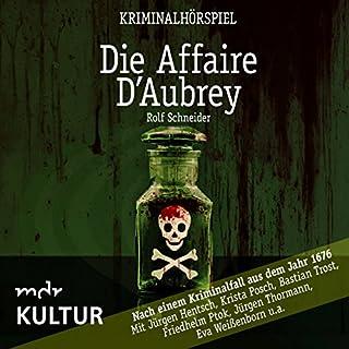 Die Affaire D'Aubrey: Nach einem Kriminalfall aus dem Jahr 1676 Titelbild
