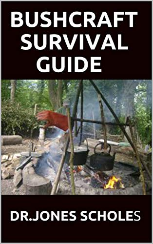 BUSHCRAFT SURVIVAL GUIDE: The Complete Guide To The Art Of Wilderness