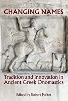 Changing Names: Tradition and Innovation in Ancient Greek Onomastics (Proceedings of the British Academy)