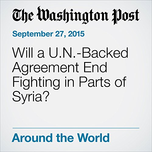 Will a U.N.-Backed Agreement End Fighting in Parts of Syria? cover art