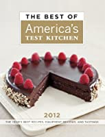 The Best of America's Test Kitchen 2012: The Year's Best Recipes, Equipment Reviews, and Tastings (Best of America's Test Kitchen Cookbook: The Year's Best Recipes) 1933615923 Book Cover