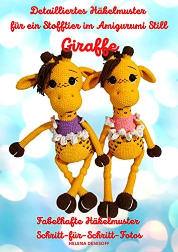 Detailliertes Häkelmuster für ein Stofftier im Amigurumi-Stil Giraffe: Schritt-für-Schritt-Farbfotos (German Edition)