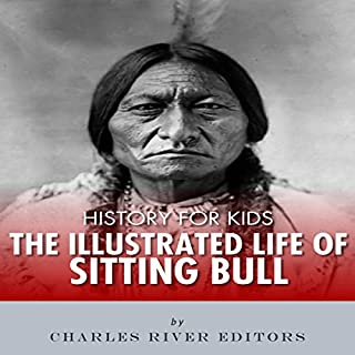 History for Kids: The Illustrated Life of Sitting Bull audiobook cover art
