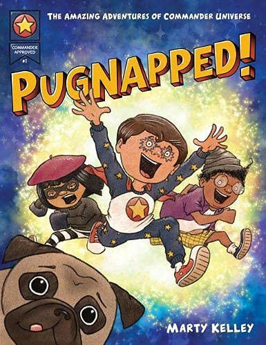 Pugnapped: Commander Universe Saves the Day (Sort Of) (The Adventures of Commander Universe)