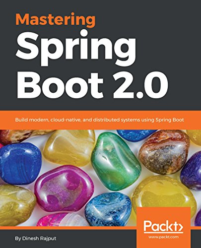Mastering Spring Boot 2.0: Build modern, cloud-native, and distributed systems using Spring Boot (English Edition)
