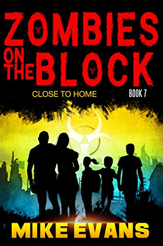 Zombies on The Block: Close to Home: An Apocalyptic Zombie Survival Th