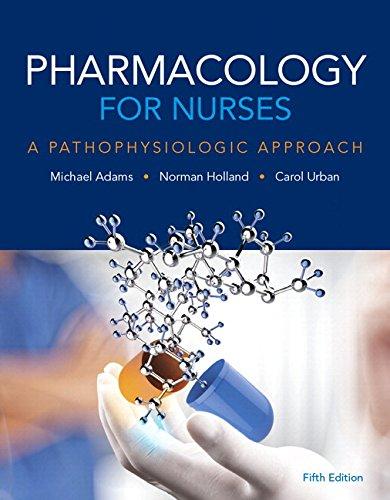 Pharmacology for Nurses: A Pathophysiologic Approach Plus MyLab Nursing with Pearson eText -- Access Card Package (5th E