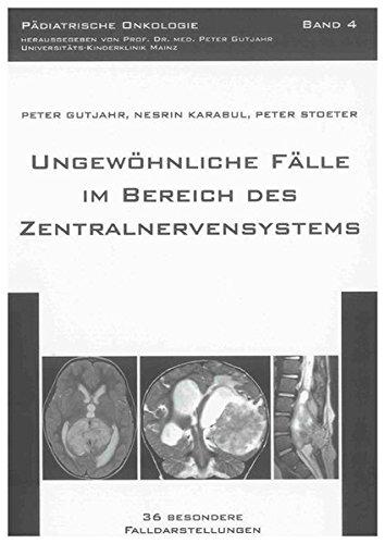 Ungewöhnliche Fälle im Bereich des Zentralnervensystems: 36 besondere Falldarstellungen (Pädiatrische Onkologie)