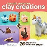 Kawaii Polymer Clay Creations: 20 Super-Cute Miniature Projects
