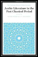 Arabic Literature in the Post-Classical Period (The Cambridge History of Arabic Literature)