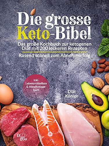 Die große Keto-Bibel: Das große Kochbuch zur ketogenen Diät - mit 200 leckeren Rezepten: Rasend schnell zum Abnehmerfolg (inkl. Lebensmittelliste und Abnehmtagebuch)