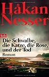 Die Schwalbe, die Katze, die Rose und der Tod: Roman
