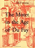 The Motet in the Age of Du Fay