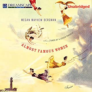 Almost Famous Women     Stories              By:                                                                                                                                 Megan Mayhew Bergman                               Narrated by:                                                                                                                                 Lesa Lockford                      Length: 5 hrs and 58 mins     33 ratings     Overall 3.3
