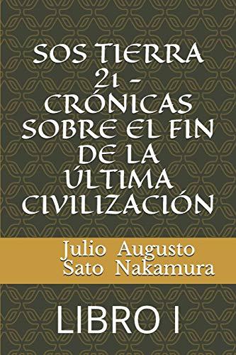 SOS TIERRA 21 - CRÓNICAS SOBRE EL FIN DE LA ÚLTIMA CIVILIZACIÓN: LIBRO I