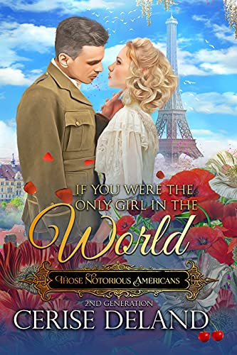 If You Were the Only Girl in the World: Those Notorious Americans, Book 6, Steamy Family Saga of the Gilded Age and Edwardian Era (English Edition)