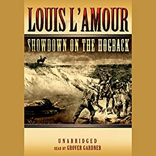 Showdown on the Hogback                   By:                                                                                                                                 Louis L'Amour                               Narrated by:                                                                                                                                 Grover Gardner                      Length: 5 hrs and 10 mins     Not rated yet     Overall 0.0