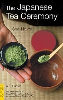 Japanese Tea Ceremony: Cha-No-Yu (Tuttle Classics) by [A.L. Sadler, Shaun McCabe, Iwasaki Satoko]