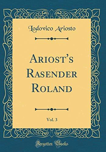 Ariost's Rasender Roland, Vol. 3 (Classic Reprint)