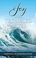 Joy Over Troubled Water