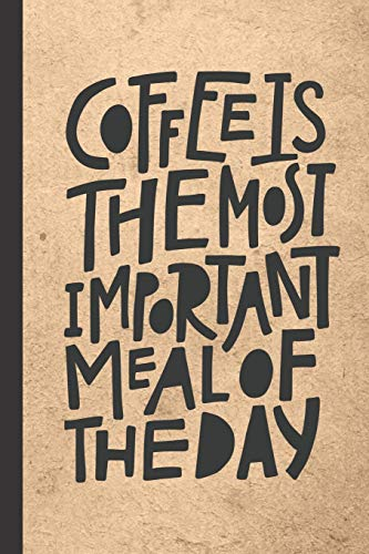 Coffee Is The Most Important Meal Of The Day: Caffeine | But First Coffee | Nurses | Cup of Joe | I love Coffee | Gift Under 10 | Cold Drip | Cafe ... | Coffee Beans | Aficionados | Flat White