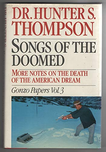 Songs of the Doomed: More Notes on the Death of the American Dream Gonzo Papers, Vol. 3