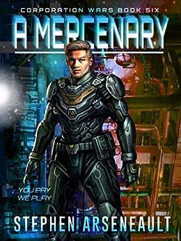 A Mercenary: (CORPORATION WARS Book 6) by [Stephen Arseneault]