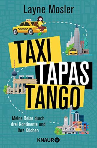 Taxi, Tapas, Tango: Meine Reise durch drei Kontinente und ihre Küchen