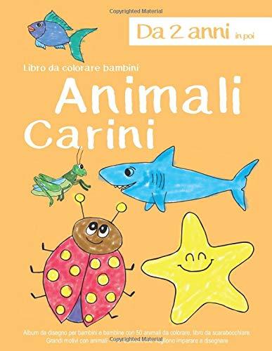 Libro da colorare bambini Animali Carini Da 2 anni in poi: Album da disegno per bambini e bambine con 50 animali da colorare, libro da scarabocchiare. ... Per bambini che vogliono imparare a disegnare