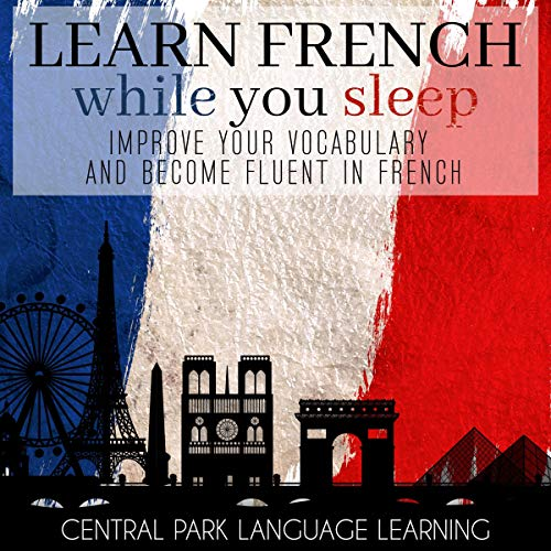 Learn French While You Sleep Audiobook By Central Park Language Learning cover art