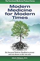 Modern Medicine for Modern Times: The Functional Medicine Handbook to Prevent and Treat Diseases at Their Root Cause (Functional Medicine Protocol)
