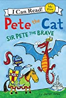 Pete the Cat: Sir Pete the Brave (My First I Can Read)