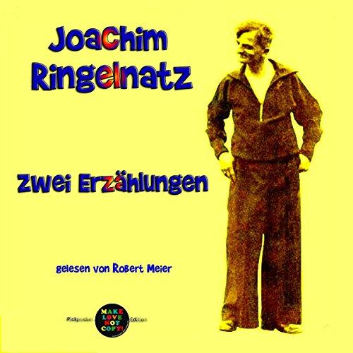 Zwei Erzählungen von Joachim Ringelnatz audiobook cover art
