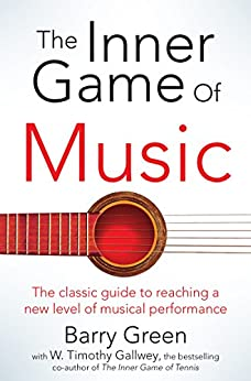 The Inner Game of Music by [Barry Green, W Timothy Gallwey, Nick Sharratt]