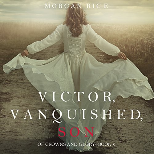 Victor, Vanquished, Son: Of Crowns and Glory, Book 8